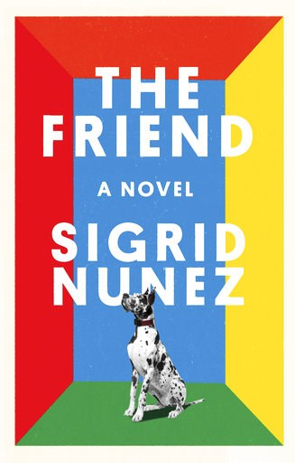"(Riverhead Books via AP). This cover image released by Riverhead Books shows ""The Friend,"" a novel by Sigrid Nunez, which is a fiction finalist for the National Book Awards. Winners will be revealed Nov. 14 during a dinner ceremony in Manhattan."