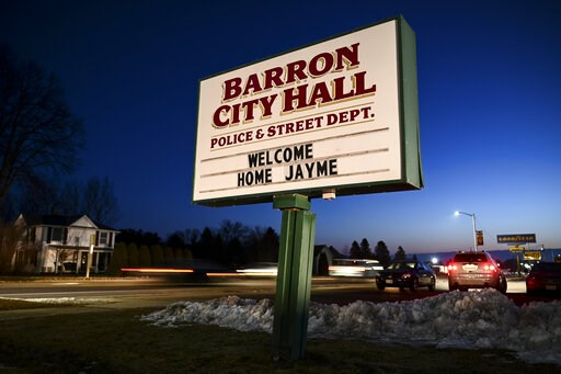 (Aaron Lavinsky/Star Tribune via AP). The sign outside Barron, Wis., City Hall, Friday, Jan. 11, 2019, welcomes Jayme Closs, a 13-year-old northwestern Wisconsin girl who went missing in October after her parents were killed. Closs was found alive in t...